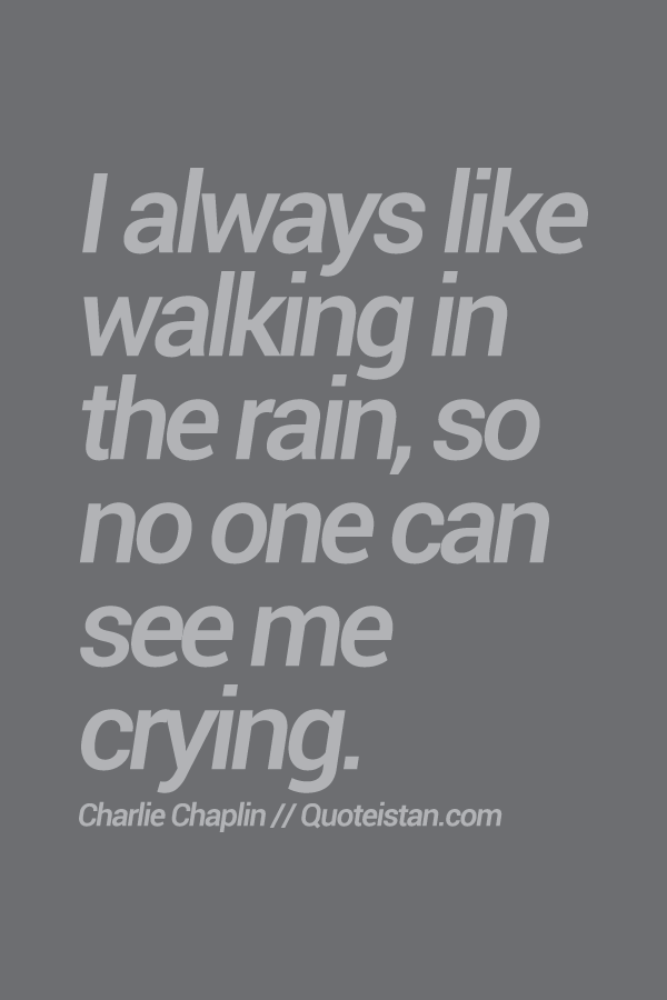 I Always Like Walking In The Rain So No One Can See Me Crying Rain Quotes Celebration Quotes Walking In The Rain