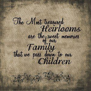 """Quote: """"The most treasured heirlooms are the sweet memories of our family that we pass down to our children."""" #quote #genealogy"""