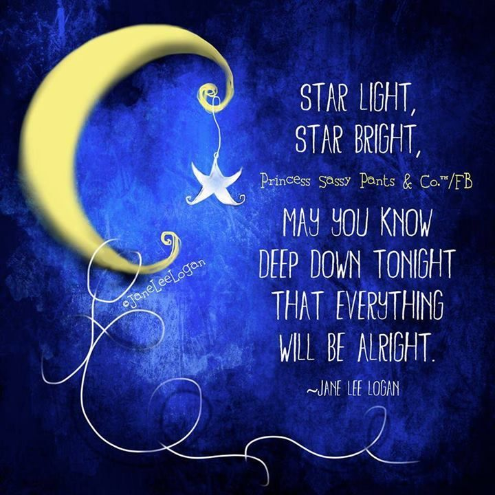 Star Light Star Bright May you know deep down tonight That ...