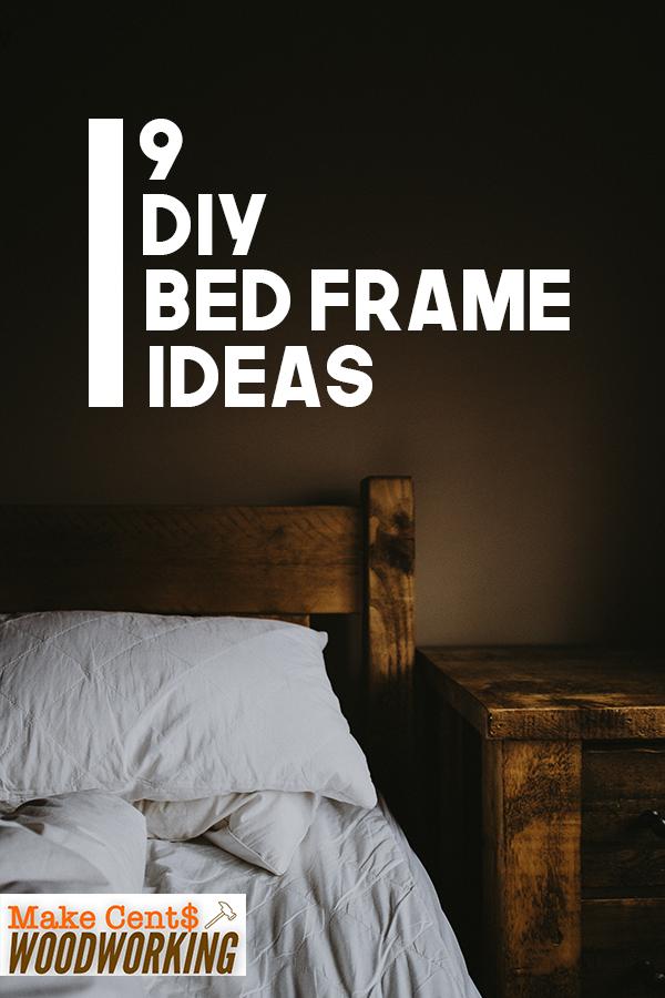 9 Diy Bed Frame Ideas Diy Bed Frame Diy Bed Woodworking