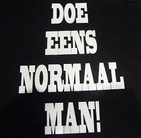 Doe eens normaal man!