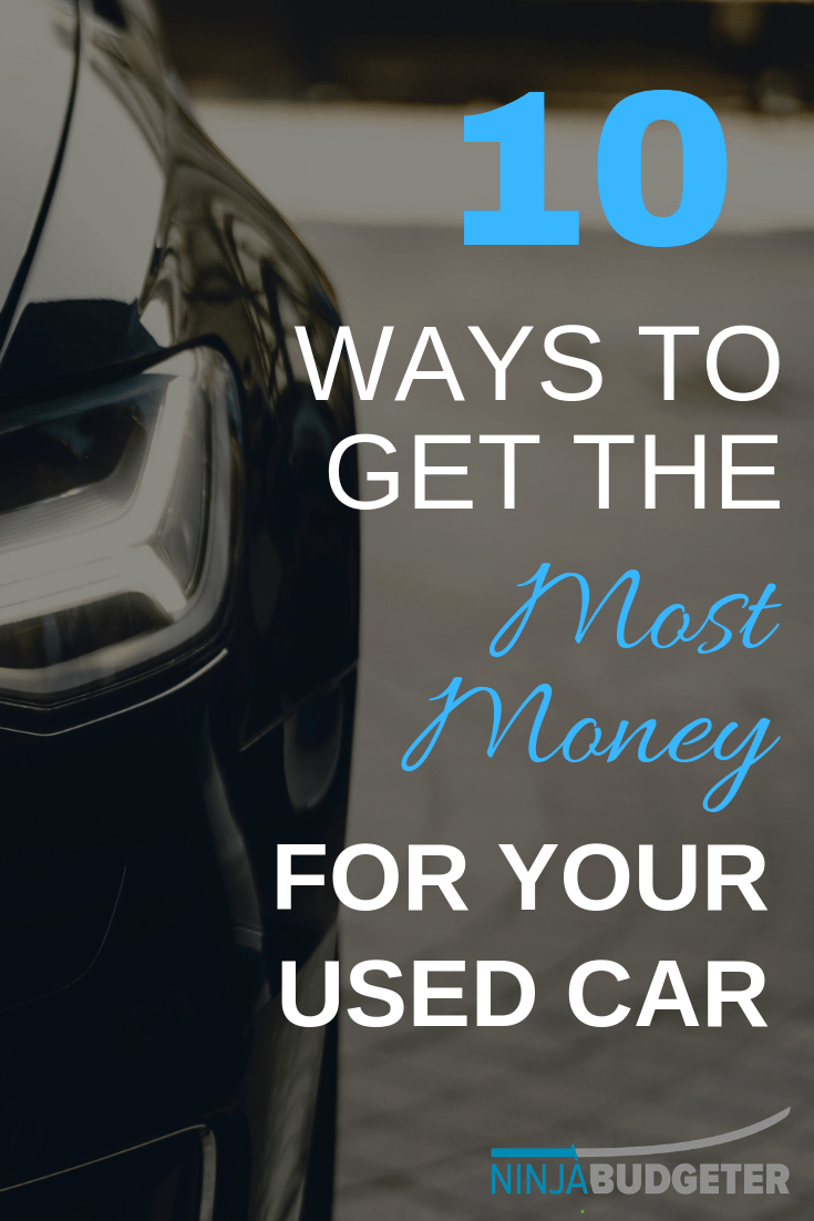 How To Get The Most Money Possible When Selling A Used Car
