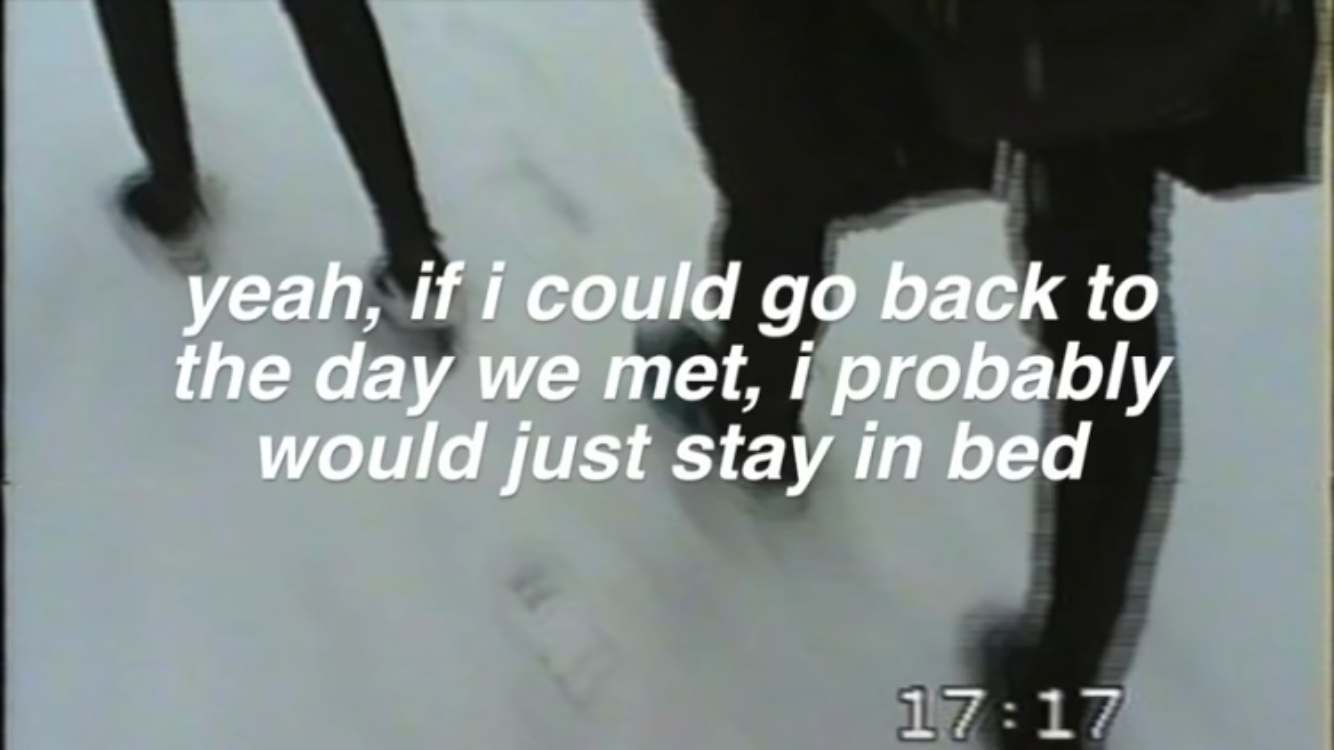 yeah if i could go back to the day we met, i probably
