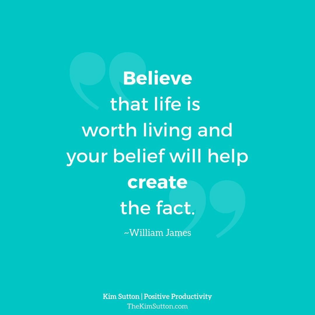 Believe That Life Is Worth Living And Your Belief Will