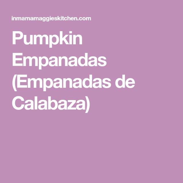 Pumpkin Empanadas (Empanadas de Calabaza)