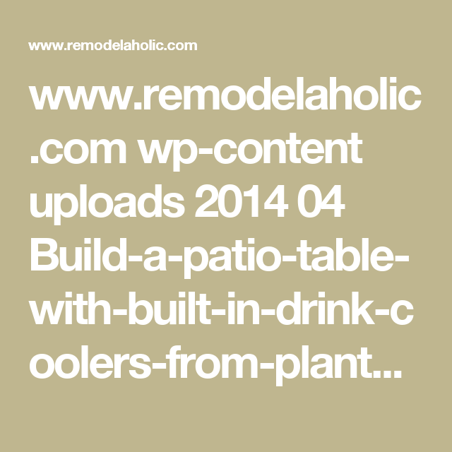 www.remodelaholic.com wp-content uploads 2014 04 Build-a-patio-table-with-built-in-drink-coolers-from-planter-boxes-Kruses-Workshop-on-@Remodelaholic.jpg?m