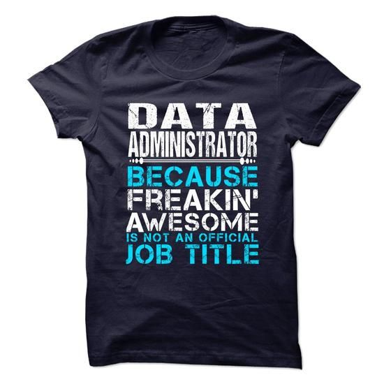 DATA-ADMINISTRATOR - Freaking Awesome T-Shirt Hoodie Sweatshirts iua. Check price ==► http://graphictshirts.xyz/?p=85074