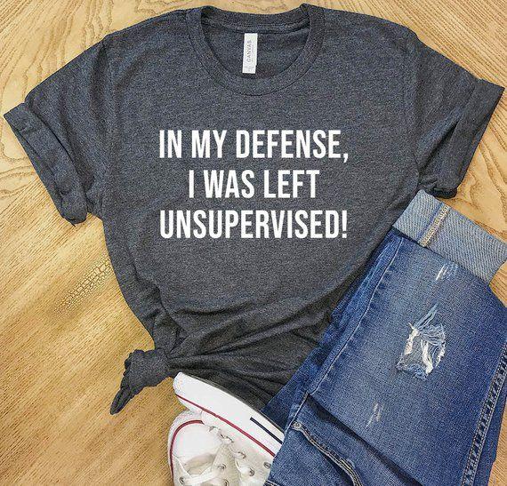 In My Defense I was Left Unsupervised Shirt Super Soft Bella   Etsy