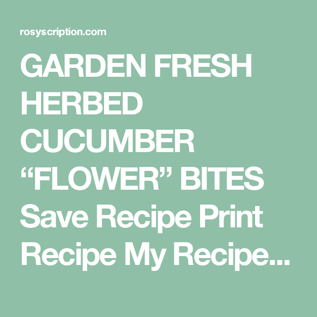 """GARDEN FRESH HERBED CUCUMBER """"FLOWER"""" BITES Save Recipe Print Recipe My Recipes My Lists My Calendar INGREDIENTS 1 tsp lemon juice 1/2 tsp lemon zest 2 tbsp chopped pecans (optional) 2 tbsp mint, thinly sliced 2 tsp chopped chives 4 ounces, softened cream cheese 1/8 tsp salt 1 seedless cucumber, medium sliced into 32 rounds 3-4 medium radishes, sliced thinly into 32 rounds kosher salt INSTRUCTIONS Combine the first seven ingredients together in a large bowl. Use a decorative cookie cutter…"""