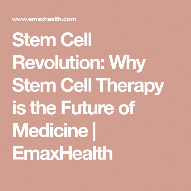 Stem Cell Revolution: Why Stem Cell Therapy is the Future of