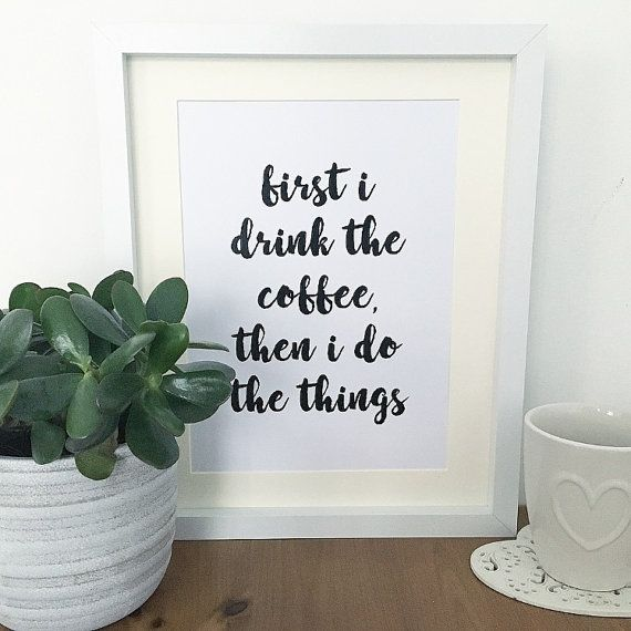 Coffee Print First I Drink The Coffee Then I Do by HeartHomePrint