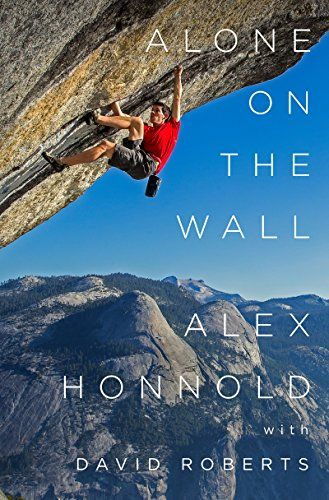 Amazon.com: Alone on the Wall eBook: Alex Honnold, David Roberts: Kindle Store