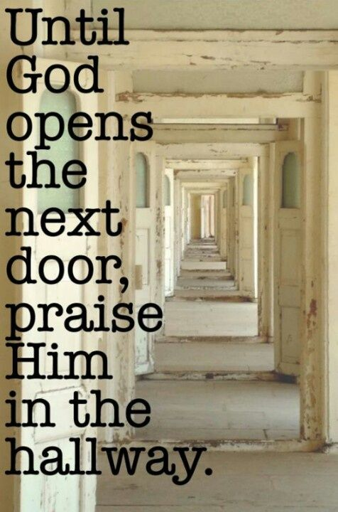 \u201cUntil God opens the next door praise Him in the hallway. Another daily reminder! Even when you think/know that God has closed the door on something (for ...  sc 1 st  Pinterest & Until God opens the next door praise Him in the hallway ...