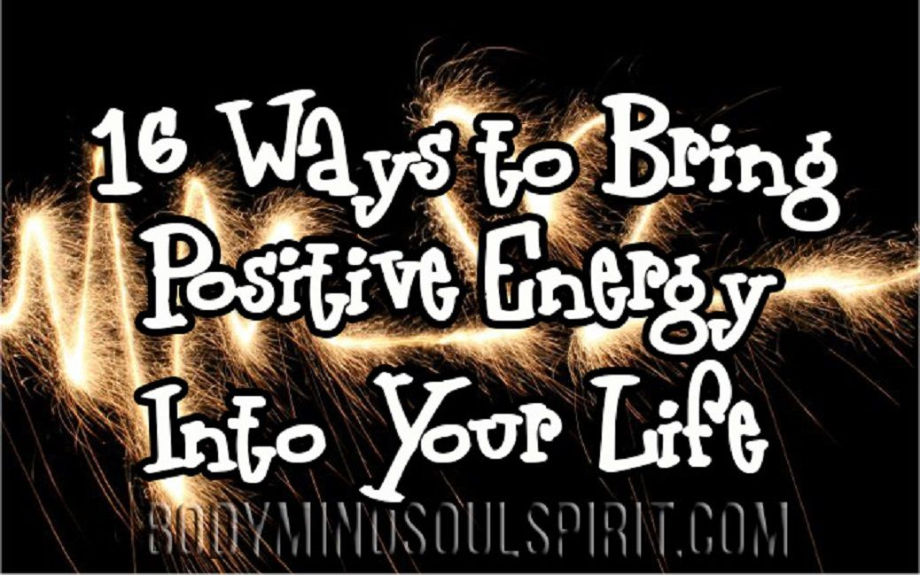 16 Ways to Bring Positive Energy Into Your Life