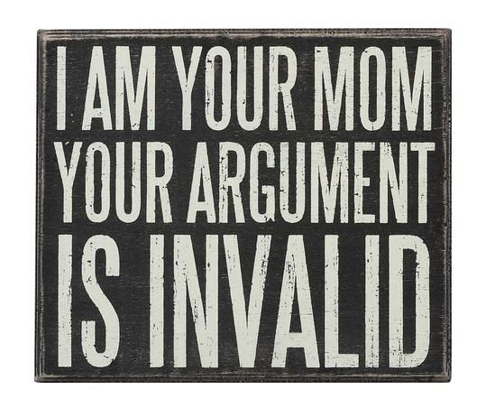 I Am Your Mom - Your Argument Is Invalid Box Sign