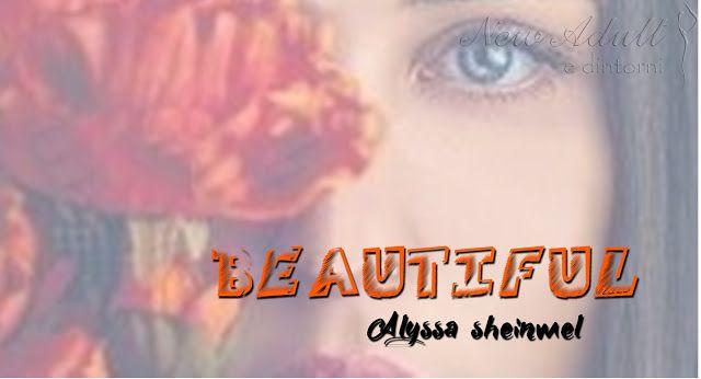 NEW ADULT E DINTORNI: BEAUTIFUL di ALYSSA SHEINMEL