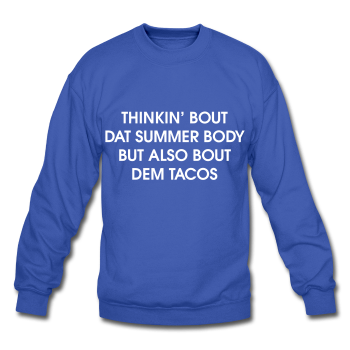 Thinkin Bout Dat Summer Body But Also Bout Dem Tacos, Unisex Sweatshirt