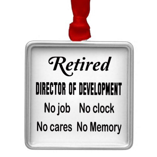 Retired Director of development No job No clock N Metal Ornament