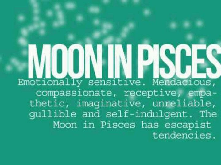 Moon in Pisces   basically a mushy pile of emotional shit