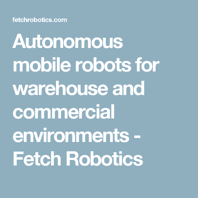 Autonomous mobile robots for warehouse and commercial