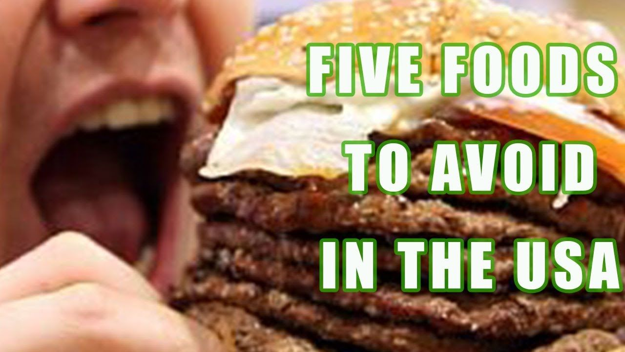 Five foods to avoid in the usa travel videos foods to