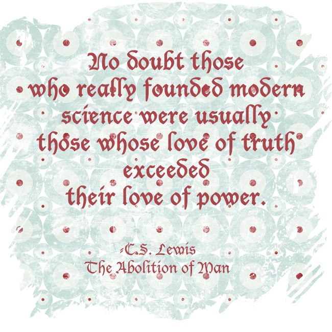 No doubt those who really founded modern science were usually those ...