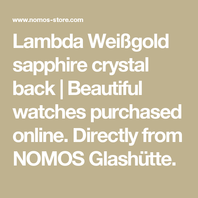Lambda Weißgold sapphire crystal back   Beautiful watches purchased online. Directly from NOMOS Glashütte.