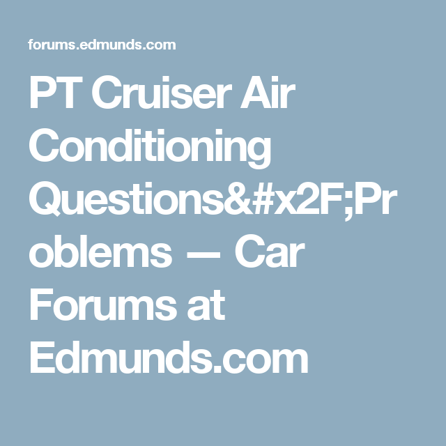 Pt Cruiser Air Conditioning Questions  Problems