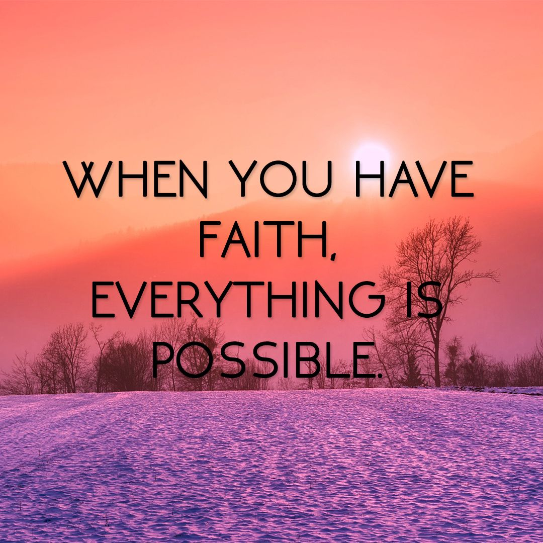 Everything Is Possible When You Have Faith Everything Is Possible Faith Have Faith