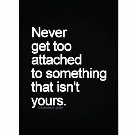 Never Get Too Attached Quote Of The Day Quotes Quotes