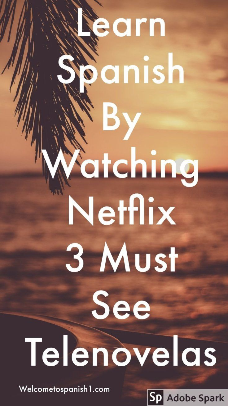 My First Tip for Learning Spanish: 3 Best Telenovelas on Netflix Right Now! - Bienvenidos #learningspanish