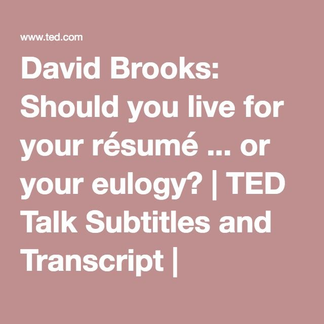 David Brooks Should you live for your résumé or your eulogy - live resume