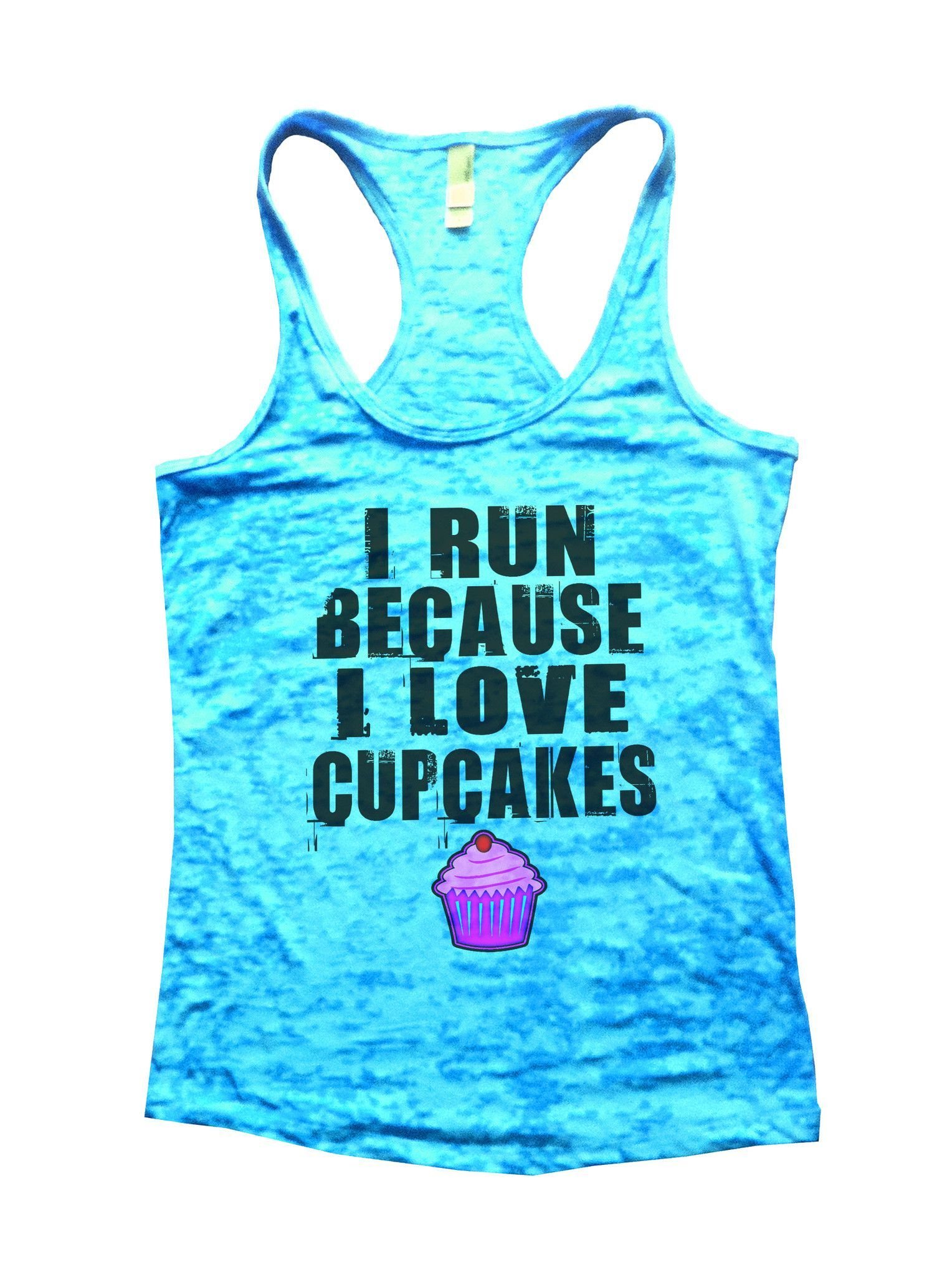 cf043b0bfbbcf I Run Because I Love Cup Cake Burnout Tank Top By Funny Threadz - 501