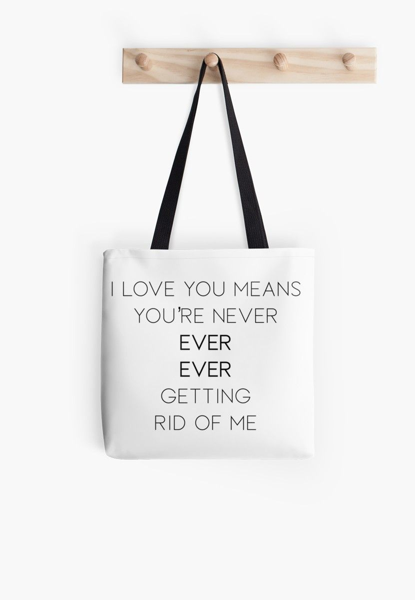 Waitress I Love You Means You Re Never Ever Ever Getting Rid Of Me Tote Bag By Broadway Island I Love You Means My Love Ever And Ever