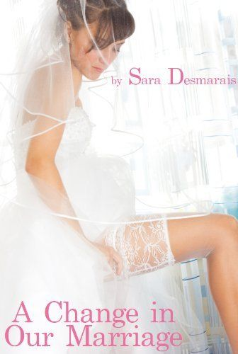 A Change In Our Marriage By Sara Desmarais 353 Author -3604