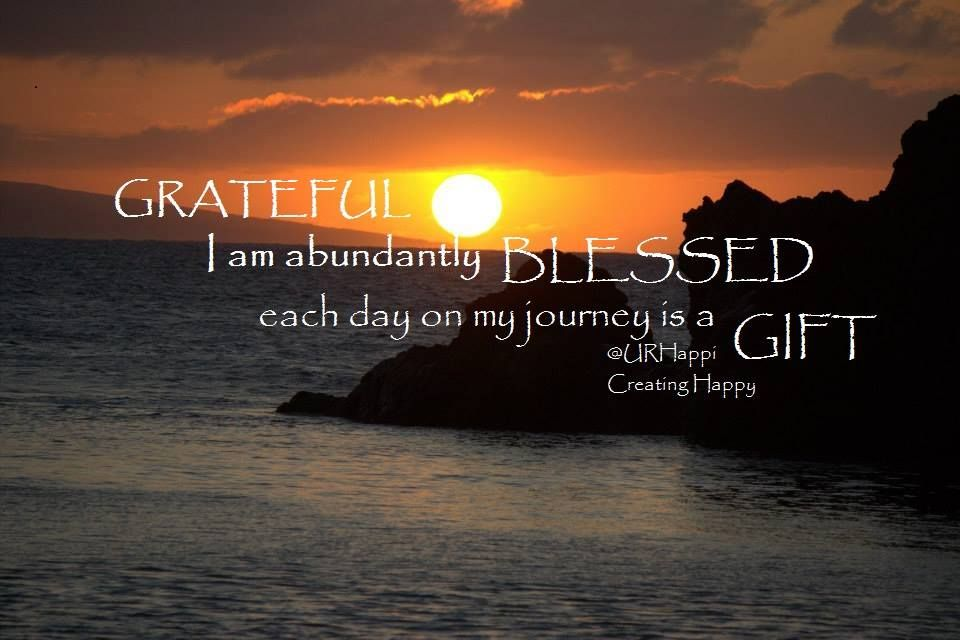I am grateful and I am blessed.