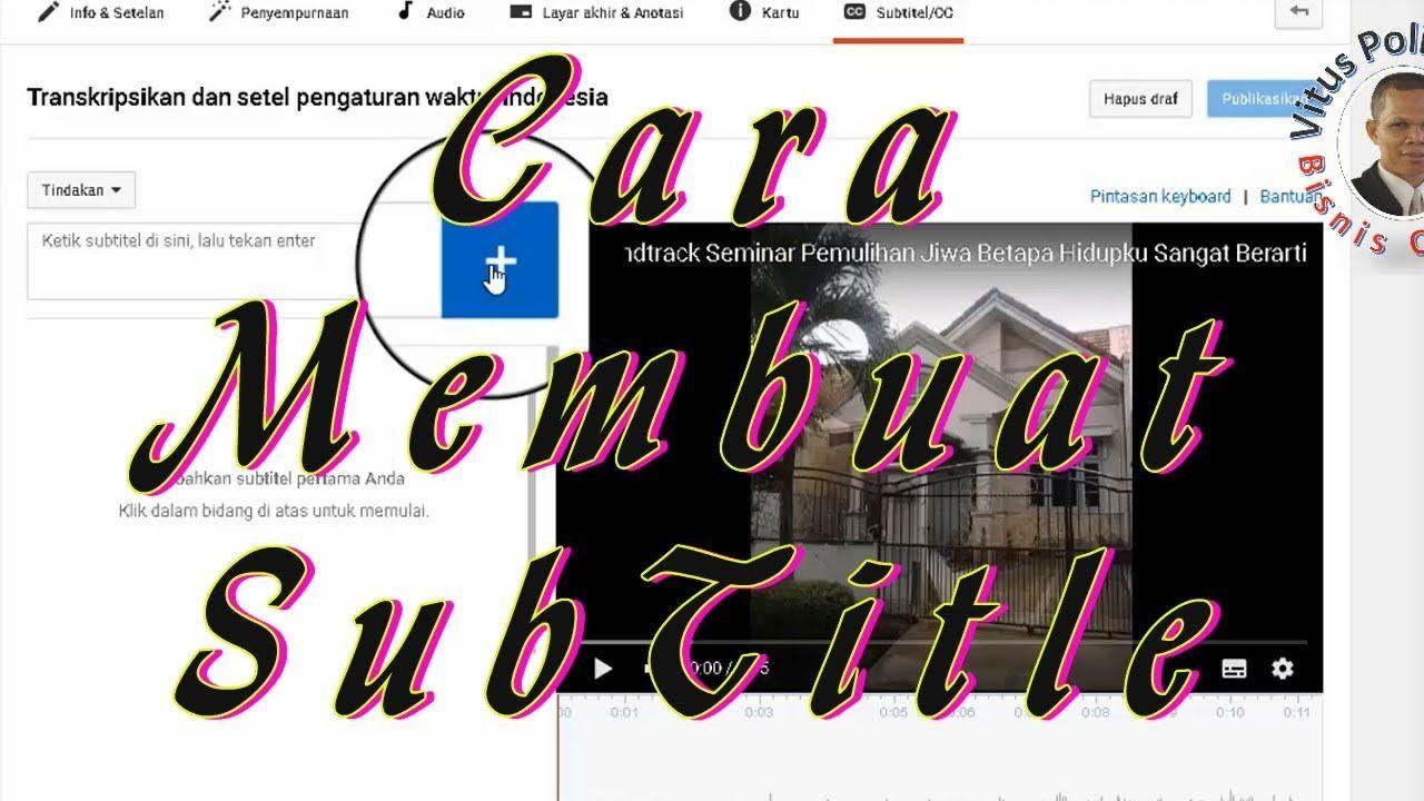 Cara Membuat Subtitle Bahasa Indonesia Di Video Youtube Dengan