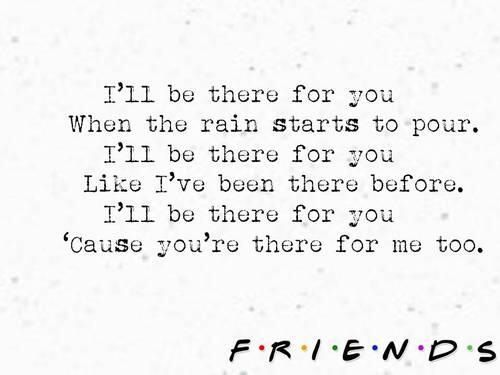 Friends Theme Song Lyrics Songs I Love Quotes Lyrics Song Lyrics Interesting Song Quotes About Friendship