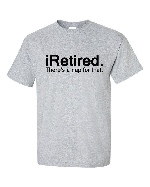 iRetired. There's a nap for that. // Fathers Day Gift // Funny Tee ...