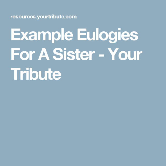 Example Eulogies For A Sister  Your Tribute  Celebration Of Life