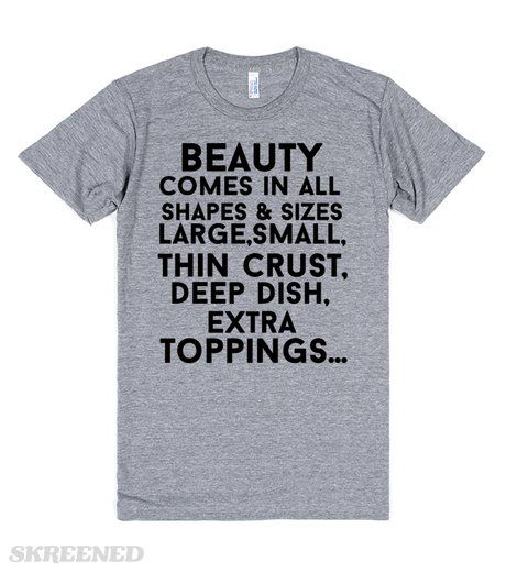 beauty comes in all shapes and sizes large small deep dish extra toppings funny pizza shirt #Skreened