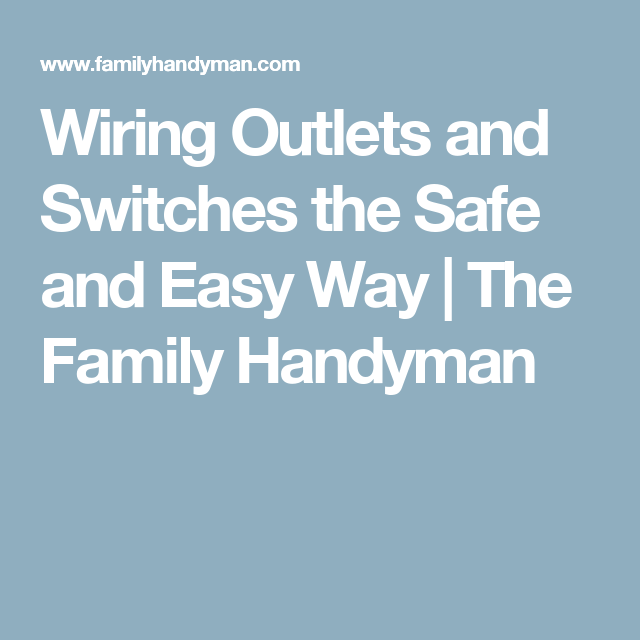 Wiring Outlets and Switches the Safe and Easy Way | The Family ...
