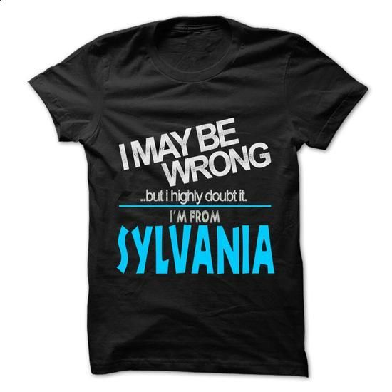 I May Be Wrong But I Highly Doubt It I am From... Sylva - #tshirt sayings #comfy sweatshirt. BUY NOW => https://www.sunfrog.com/LifeStyle/I-May-Be-Wrong-But-I-Highly-Doubt-It-I-am-From-Sylvania--99-Cool-City-Shirt-.html?68278