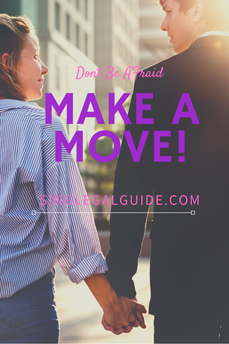 3 Reasons Why You Should Make The First Move The Single Gal Guide Asking A Guy Out Making The First Move The Right Man