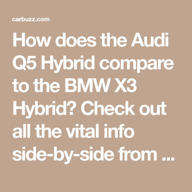 How Does The Audi Q5 Hybrid Compare To The Bmw X3 Hybrid Check Out All The Vital Info Side By Side From Pricing To Performance Specs Bmw X3 Audi Q5 Audi