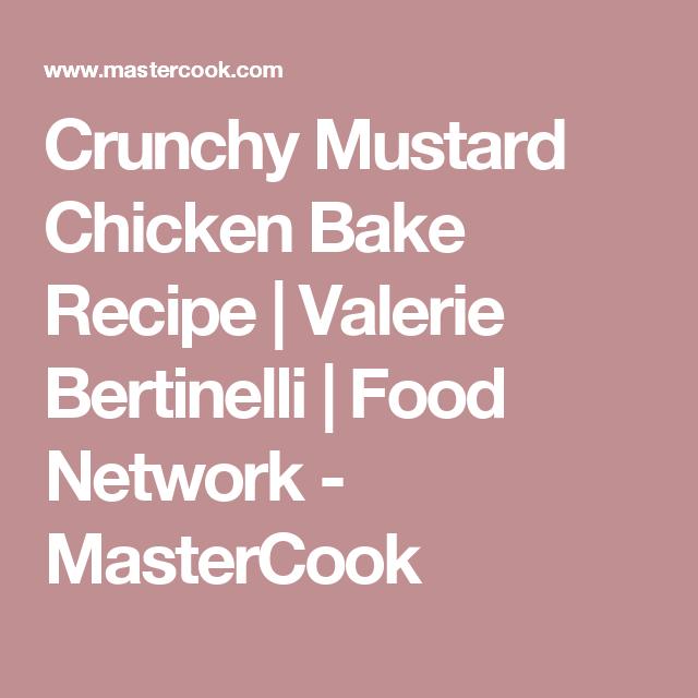Crunchy Mustard Chicken Bake Recipe | Valerie Bertinelli | Food Network - MasterCook