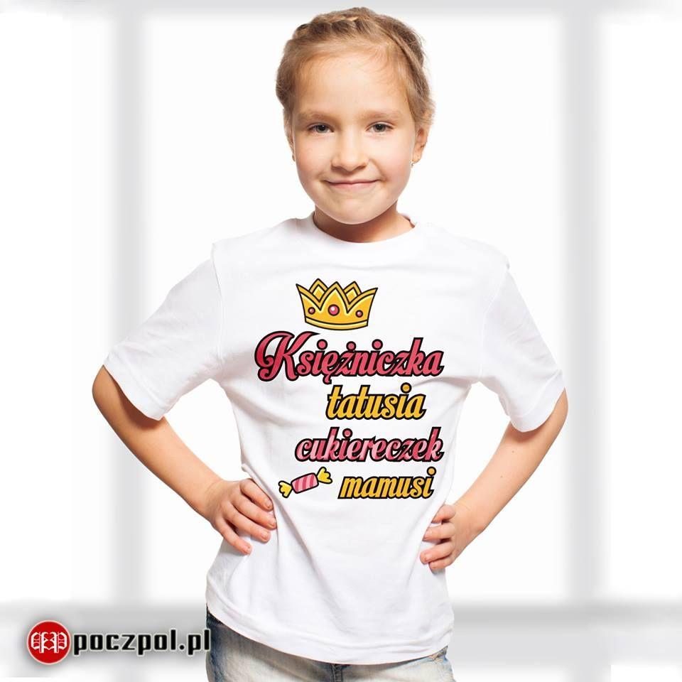 Ksiezniczka Tatusia Cukiereczek Mamusi Koszulka Dziecieca Poczpol Pl Tshirt Logo Shirts T Shirt