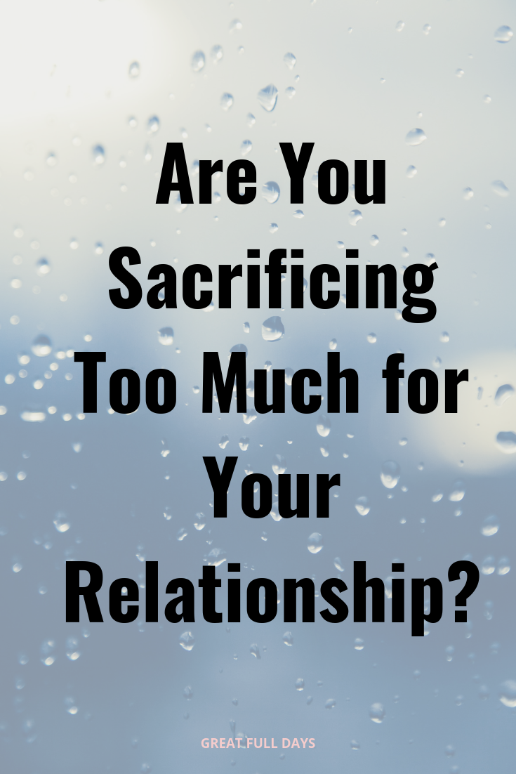 Are You Sacrificing Too Much For Your Relationship Great Full Days Give And Take Quotes Bad Relationship Taken Quotes
