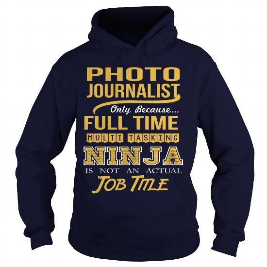 PHOTO JOURNALIST Only Because Full Time Multi Tasking Ninja Is Not An Actual Job Title T Shirts, Hoodies. Check price ==► https://www.sunfrog.com/LifeStyle/PHOTO-JOURNALIST-NINJA-Navy-Blue-Hoodie.html?41382 $35.99