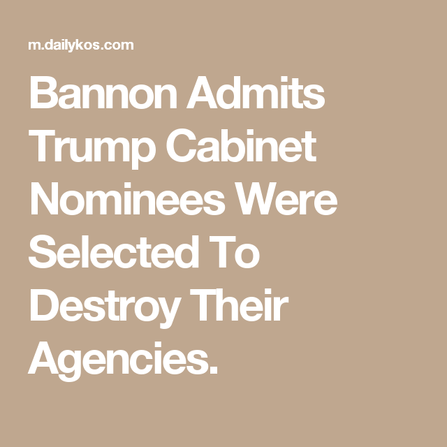 Bannon Admits Trump Cabinet Nominees Were Selected To Destroy ...